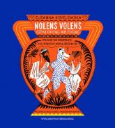 Nolens volens czyli chcąc nie chcąc - Zuzanna Kisielewska | mała okładka