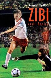 Zibi Biografia Zbigniewa Bońka - Roman Kołtoń | mała okładka