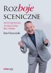 Rozboje sceniczne Wystąpienia publiczne bez tremy - Jan Grzesiak | mała okładka