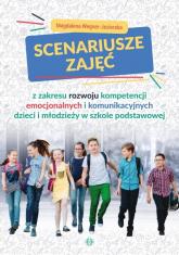 Scenariusze zajęć z zakresu rozwoju kompetencji emocjonalnych i komunikacyjnych dzieci i młodzieży - Magdalena Wegner-Jezierska | mała okładka