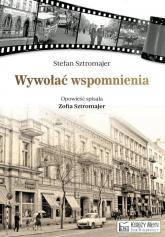 Wywołać wspomnienia opowieść spisała Zofia Sztromajer - Stefan Sztromajer | mała okładka