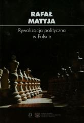 Rywalizacja polityczna w Polsce - Rafał Matyja | mała okładka