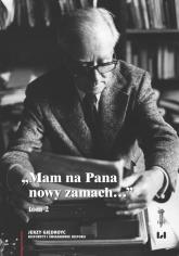 Mam na Pana nowy zamach Wybór korespondencji Jerzego Giedroycia z historykami i świadkami historii 1946–2000, Tom 2 - Jerzy Giedroyc   mała okładka