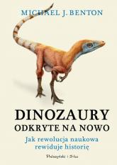 Dinozaury odkryte na nowo Jak rewolucja naukowa rewiduje historię - Benton Michael J. | mała okładka