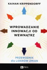 Wprowadzanie innowacji od wewnątrz Przewodnik dla liderów zmian - Kaihan Krippendorff | mała okładka