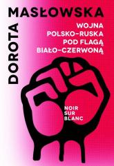 Wojna polsko-ruska pod flagą biało-czerwoną - Dorota Masłowska | mała okładka