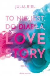 To nie jest, do diabła, love story! Tom 2 - Julia Biel | mała okładka