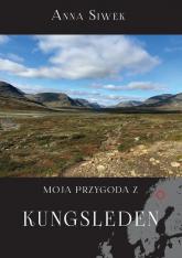 Moja przygoda z Kungsleden - Anna Siwek | mała okładka
