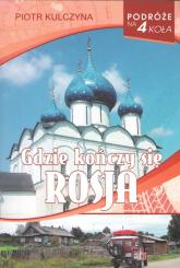 Gdzie kończy się Rosja - Piotr Kulczyna | mała okładka