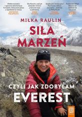 Siła Marzeń czyli jak zdobyłam Everest - Miłka Raulin | mała okładka