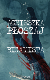 Bigamista - Agnieszka Płoszaj | mała okładka