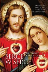 Serce w serce Objawienie Pana Jezusa i Matki Bożej w Ostrożnem - Grzegorz Kasjaniuk | mała okładka