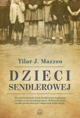 Dzieci Sendlerowej Niezwykła historia Ireny Sendlerowej nazywanej Aniołem z warszawskiego getta. Bohaterki, która ocali - Mazzeo Tilar J. | mała okładka