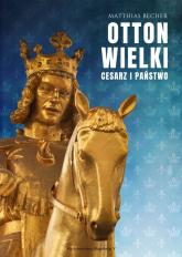 Otton Wielki Cesarz i państwo - Matthias Becher | mała okładka