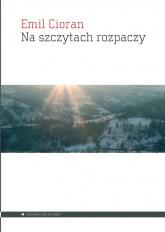 Na szczytach rozpaczy - Emil Cioran | mała okładka