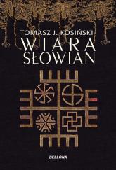 Wiara Słowian - Kosiński Tomasz J. | mała okładka
