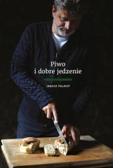 Piwo i dobre jedzenie - Janusz Palikot | mała okładka