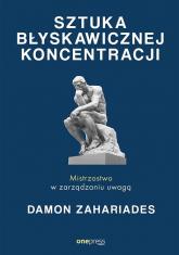 Sztuka błyskawicznej koncentracji Mistrzostwo w zarządzaniu uwagą - Damon Zahariades   mała okładka