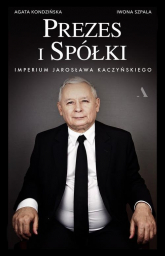 Prezes i Spółki. Imperium Jarosława Kaczyńskiego - Kondzińska Agata, Szpala Iwona | mała okładka