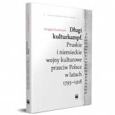 Długi kulturkampf Pruskie i niemieckie wojny kulturowe przeciw Polsce w latach 1795-1918 - Grzegorz Kucharczyk | mała okładka