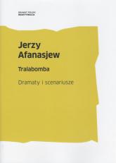 Tralabomba Dramaty i scenariusze - Jerzy Afanasjew | mała okładka