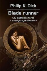 Blade runner Czy androidy marzą o elektrycznych owcach? - Dick Philip K., Siudmak Wojciech   mała okładka