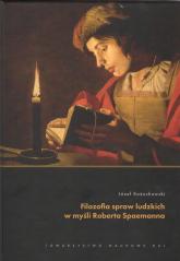 Filozofia spraw ludzkich w myśli Roberta Spaemanna - Józef Kożuchowski | mała okładka