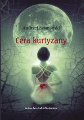 Cera kurtyzany - Andrzej Szymański | mała okładka