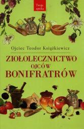 Ziołolecznictwo Ojców Bonifratrów - Teodor Książkiewicz | mała okładka