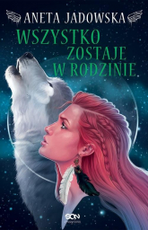 Heksalogia o Dorze Wilk Wszystko zostaje w rodzinie - Aneta Jadowska | mała okładka