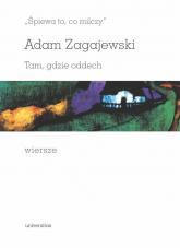 Śpiewa to, co milczy Tam, gdzie oddech Wiersze - Adam Zagajewski | mała okładka