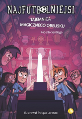 Najfutbolniejsi 12 Tajemnica magicznego obelisku - Roberto Santiago   mała okładka