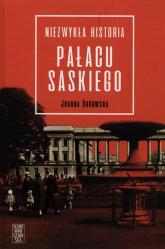 Niezwykła historia Pałacu Saskiego - Joanna Borowska | mała okładka