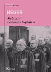 Mężczyźni z różowym trójkątem Świadectwo homoseksualnego więźnia obozu  koncentracyjnego z lat 1939–1945 - Heinz Heger | mała okładka