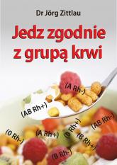 Jedz zgodnie z grupą krwi - Jörg Zittlau | mała okładka