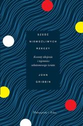 Sześć niemożliwych rzeczy Kwanty ukojenia i tajemnice subatomowego świata - John Gribbin | mała okładka