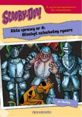Scooby-Doo! Akta sprawy nr 4: Niezbyt szlachetny rycerz - Jo Hurley   mała okładka