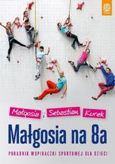Małgosia na 8a Poradnik wspinaczki sportowej dla dzieci - Kurek Małgosia, Kurek Sebastian | mała okładka