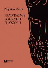 Prawdziwe początki filozofii - Zbigniew Danek | mała okładka