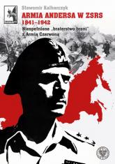 Armia Andersa w ZSRS 1941-1942 Niespełnione braterstwo broni z Armią Czerwoną - Sławomir Kalbarczyk   mała okładka