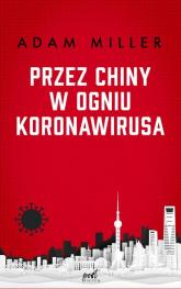 Przez Chiny w ogniu koronawirusa - Adam Miller | mała okładka