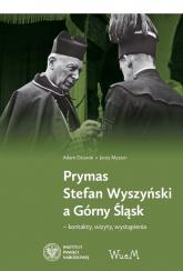 Prymas Stefan Wyszyński a Górny Śląsk kontakty, wizyty, wystąpienia - Dziurok Adam, Myszor Jerzy | mała okładka