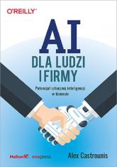 AI dla ludzi i firmy Potencjał sztucznej inteligencji w biznesie - Alex Castrounis | mała okładka