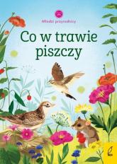 Młodzi przyrodnicy Co w trawie piszczy - Patrycja Zarawska | mała okładka