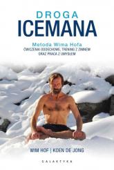 Droga Icemana Metoda Wima Hofa.Ćwiczenia oddechowe, trening z zimnem oraz praca z umysłem. - Hof Wim, Jong Koen | mała okładka