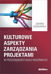 Kulturowe aspekty zarządzania projektami w przedsiębiorstwach rodzinnych - Joanna Sadkowska | mała okładka