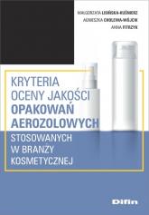 Kryteria oceny jakości opakowań aerozolowych stosowanych w branży kosmetycznej - Lisińska-Kuśnierz Małgorzata, Cholewa-Wójcik Agnieszka, Fitrzyk Anna | mała okładka
