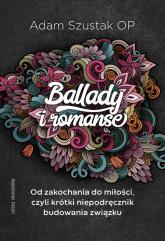 Ballady i Romanse Od zakochania do miłości, czyli krótki niepodręcznik budowania związku - Adam Szustak Op | mała okładka