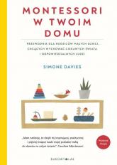 Montessori w twoim domu Przewodnik dla rodziców, którzy chcą wychować swoje dzieci na ludzi odpowiedzialnych i ciekawych świ - Simone Davies | mała okładka