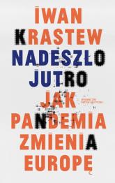 Nadeszło jutro Jak pandemia zmienia Europę - Iwan Krastew | mała okładka